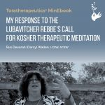 My Response To The Lubavitcher Rebbe's Call For Kosher Therapeutic Meditation